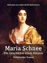 Maria Schnee: Die Geschichte eines Rätsels (Historischer Roman)