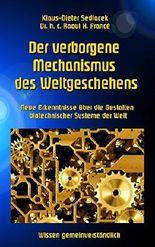 Der verborgene Mechanismus des Weltgeschehens: Neue Erkenntnisse über die Gestalten biotechnischer Systeme der Welt (Wissen gemeinverständlich)