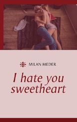 I hate you sweetheart