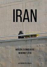 Reisepostillen / Iran - Notizen zu einer Reise im Herbst 2016