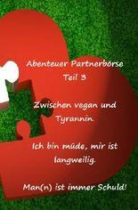 Abenteuer Partnerbörse Teil 3 - Zwischen vegan und Tyrannin