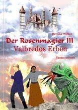 Der Rosenmagier / Der Rosenmagier III - Valbredos Erben