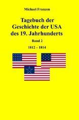 Tagebuch der Geschichte der USA des 19. Jahrhunderts, Band 2 1812-1824