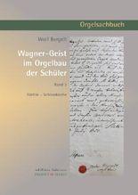 Wagner-Geist im Orgelbau der Schüler, Band 3