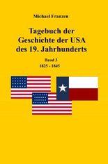 Tagebuch der Geschichte der USA des 19. Jahrhunderts, Band 3 1825-1845