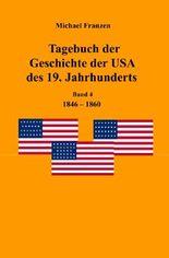Tagebuch der Geschichte der USA des 19. Jahrhunderts, Band 4 1846-1860