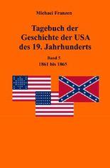 Tagebuch der Geschichte der USA des 19. Jahrhunderts, Band 5 1861-1865