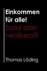 Einkommen für alle! Sozial oder neoliberal?