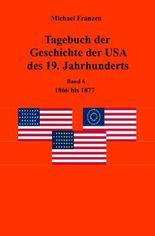 Tagebuch der Geschichte der USA des 19. Jahrhunderts, Band 6 1866-1877