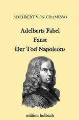 Adelberts Fabel. Faust. Der Tod Napoleons