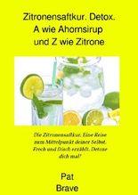 Zitronensaftkur. Detox. A wie Ahornsirup und Z wie Zitrone