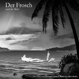 Der Frosch / Der Frosch und das Meer