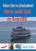 Norbert fährt ins Schullandheim!: Schule macht Spaß am Bodensee!