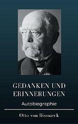 Otto von Bismarck  - Gedanken und Erinnerungen: Autobiographie
