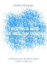 Free Your Mind - Der Weg zum Glück