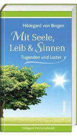 Hildegard von Bingen – Mit Seele, Leib & Sinnen