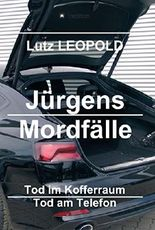 Jürgens Mordfälle: Tod im Kofferraum Tod am Telefon