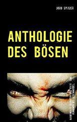Anthologie des Bösen: Ausgewählte Texte und Materialien über Serienkiller, Mörder und das Böse im Menschen schlechthin.