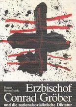 Erzbischof Conrad Gröber und die nationalsozialistische Diktatur