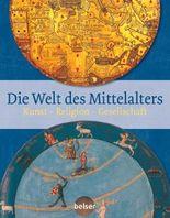 Die Welt des Mittelalters: Kunst - Religion - Gesellschaft