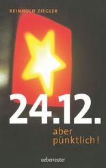 24.12. - aber pünktlich!