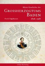 Kleine Geschichte des Grossherzogtums Baden 1806-1918