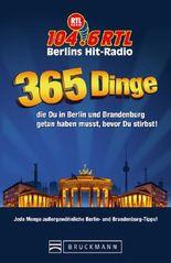 365 Dinge, die du in Berlin und Brandenburg getan haben musst, bevor du stirbst!