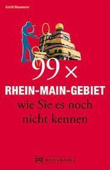 Frankfurt Reiseführer: 99x Rhein-Main-Gebiet wie Sie es noch nicht kennen - der besondere Stadtführer für Frankfurt am Main und Umgebung mit Geheimtipps und Highlights