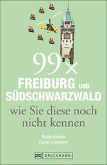 Reiseführer Freiburg und Südschwarzwald: 99x Freiburg und Südschwarzwald, wie Sie es nicht kennen: Tagesausflüge und Städte - vom Baumzelt bis zum Kaiserstuhl - der spezielle Reiseführer für Freiburg