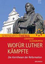 Wofür Luther kämpfte: Die Kernthesen der Reformation
