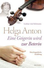 Helga Anton - Eine Geigerin wird zur Beterin