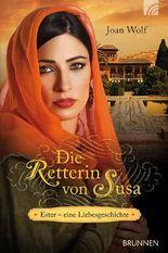 Die Retterin von Susa: Ester - eine Liebesgeschichte