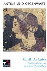 Catull, An Lesbia. Der erste Liebesdichter Europas