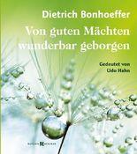 Dietrich Bonhoeffer – Von guten Mächten wunderbar geborgen