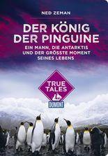 Der König der Pinguine (DuMont True Tales)