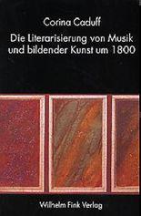 Die Literarisierung von Musik und bildender Kunst um 1800