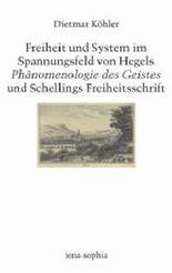 Freiheit und System im Spannungsfeld von Hegels Phänomenologie des Geistes und Schellings Freiheitsschrift