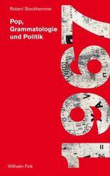 1967: Pop, Grammatologie und Politik