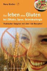 Gut leben ohne Gluten bei Zöliakie, Sprue, Getreideallergie