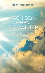 Nach dem Amen bete weiter: Im Alltag mit Jesus unterwegs