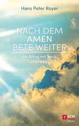 Nach dem Amen bete weiter: Im Alltag mit Jesus unterwegs (Moderne Klassiker des Glaubens 2)