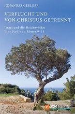 Verflucht und von Christus getrennt: Israel und die Heidenvölker - Eine Studie zu Römer 9-11