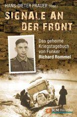 Signale an der Front: Das geheime Kriegstagebuch von Funker Richard Rommel