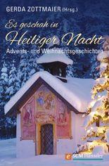 Es geschah in Heiliger Nacht: Advents- und Weihnachtsgeschichten