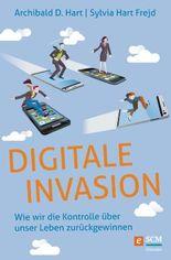 Digitale Invasion: Wie wir die Kontrolle über unser Leben zurückgewinnen