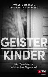 Geisterkinder: Fünf Geschwister in Himmlers Sippenhaft (German Edition)