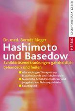 Hashimoto und Basedow: Schilddrüsenerkrankungen ganzheitlich behandeln und heilen