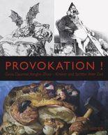 Provokation! Goya, Daumier, Yongbo Zhao. Kritiker und Spötter ihrer Zeit