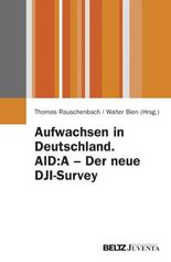 Aufwachsen in Deutschland. AID:A - Der neue DJI-Survey
