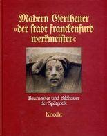 """Madern Gerthener """"der Stadt Franckenfurd Werkmeister"""": Baumeister und Bildhauer der Spätgotik."""